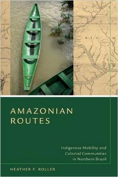 "Book cover of ""Amazonian Routes"" with a picture of an empty green canoe on the water."