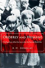 "Book cover of ""Orderly and Humane: The Expulsion of the Germans after the Second World War"" by Ray Douglas"