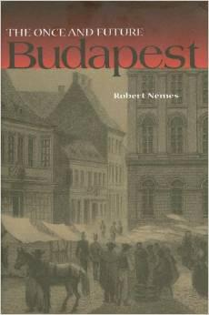 "Book cover of ""The Once and Future Budapest"" by Robert Nemes"