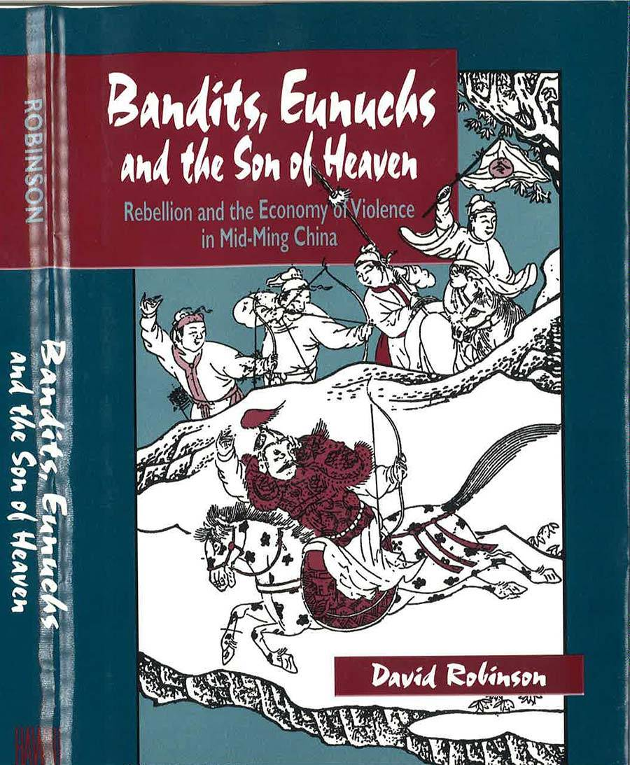 Bandits, Eunuchs, and the Son of Heaven: Rebellion and the Economy of Violence in Mid-Ming China Book Cover
